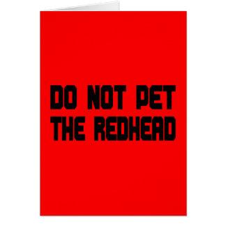 No acaricie el Redhead Tarjeta De Felicitación