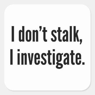 No acecho. Investigo Pegatina Cuadrada