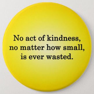 No Act of Kindness is Ever Wasted Button