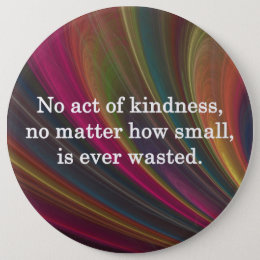 No Act of Kindness is Ever Wasted Pinback Button