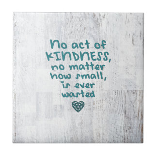 No Act of Kindness is Ever Wasted Tile