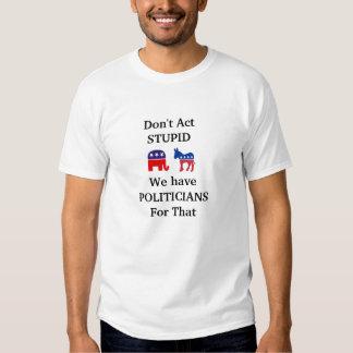 No actuamos estúpidos tenemos políticos para esa playera