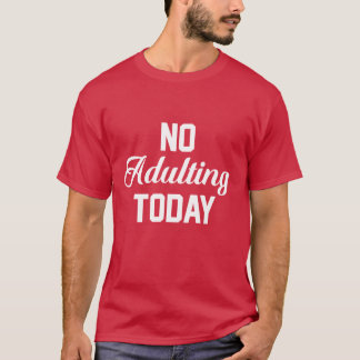 No Adulting Today Funny T-shirt