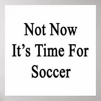 No ahora es hora para el fútbol póster