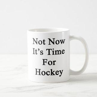 No ahora es hora para el hockey taza de café
