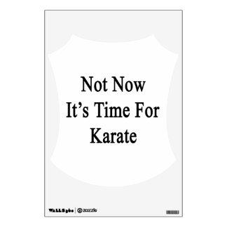No ahora es hora para el karate