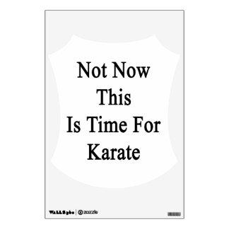 No ahora ésta es hora para el karate