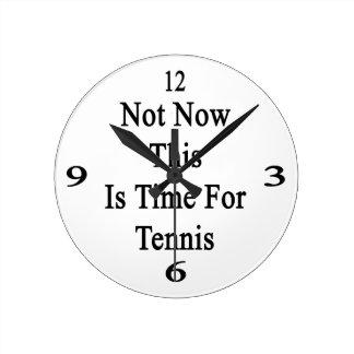 No ahora ésta es hora para el tenis