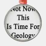 No ahora ésta es hora para la geología