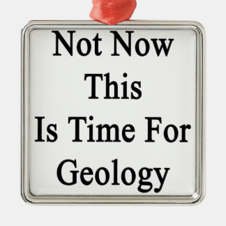 No ahora ésta es hora para la geología adorno cuadrado plateado