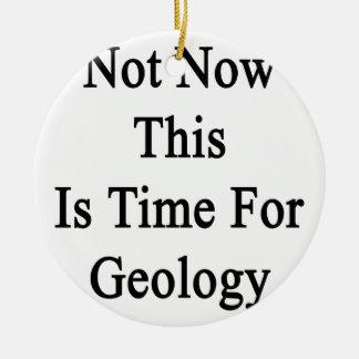 No ahora ésta es hora para la geología adorno redondo de cerámica