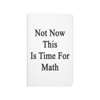 No ahora ésta es hora para la matemáticas cuaderno grapado