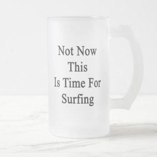 No ahora ésta es hora para practicar surf