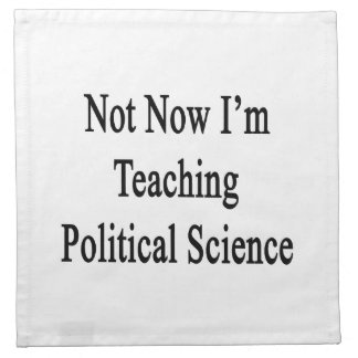 No ahora estoy enseñando a ciencia política servilletas