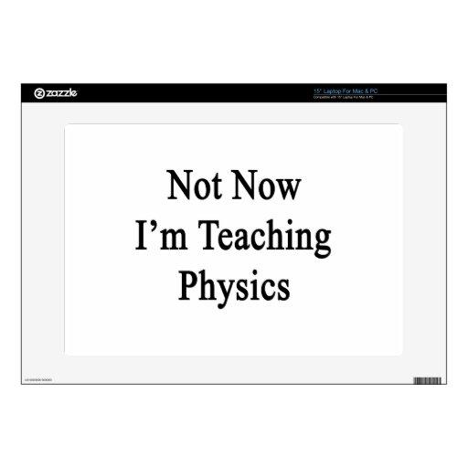 No ahora estoy enseñando a la física portátil skin