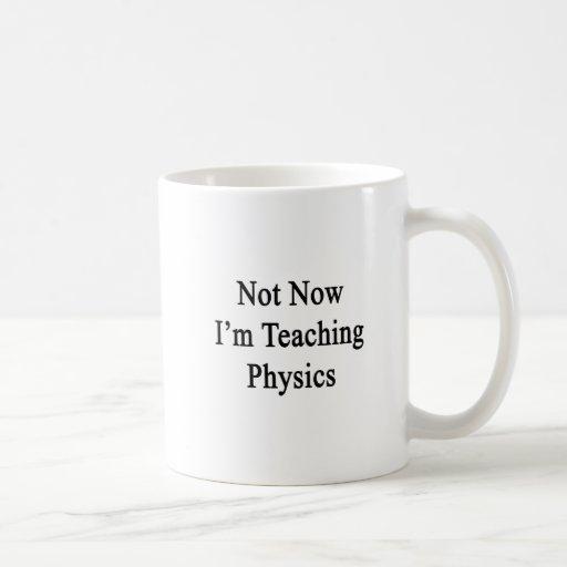 No ahora estoy enseñando a la física tazas de café