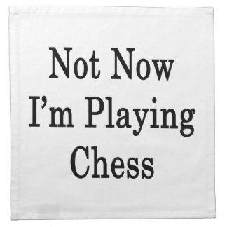 No ahora estoy jugando a ajedrez servilleta imprimida