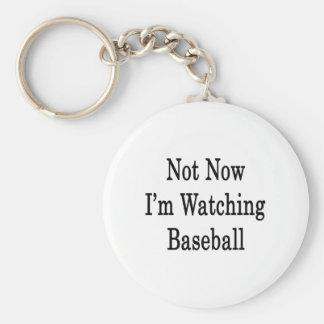 No ahora estoy mirando béisbol llavero redondo tipo pin