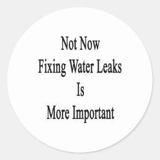 No ahora que fija el agua los escapes es más pegatinas redondas
