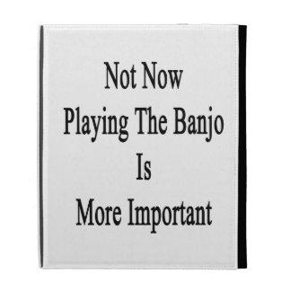 No ahora tocar el banjo es más importante