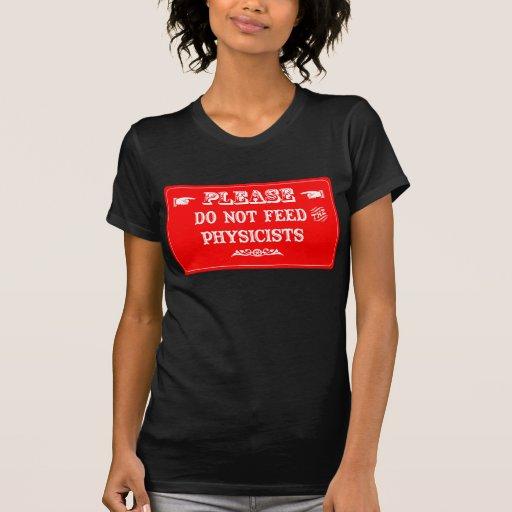 No alimente a los físicos camisetas
