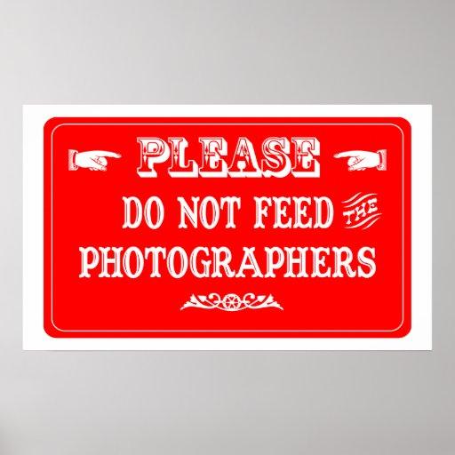 No alimente a los fotógrafos posters