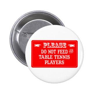 No alimente a los jugadores de tenis de mesa pin redondo 5 cm