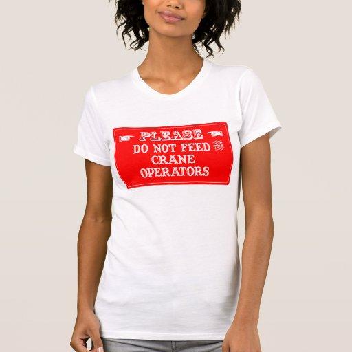No alimente a los operadores de grúa camisetas