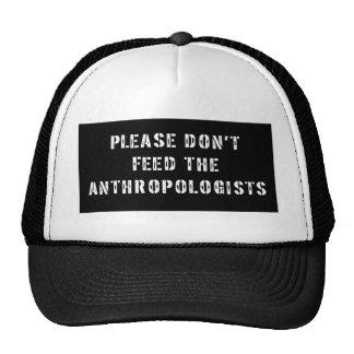 No alimente por favor a los antropólogos gorras de camionero