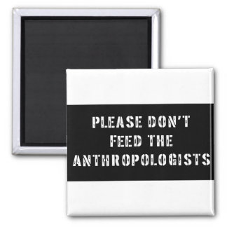 No alimente por favor a los antropólogos imán cuadrado