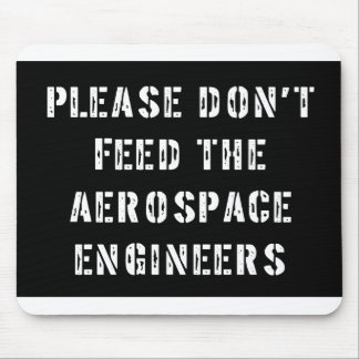 No alimente por favor a los ingenieros aeroespacia alfombrilla de ratón