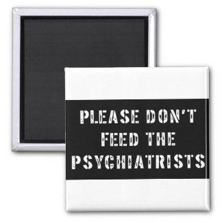 No alimente por favor a los psiquiatras imán de frigorífico