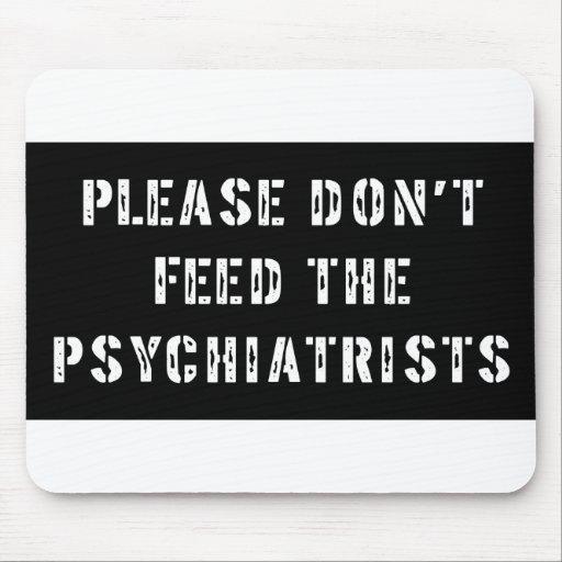 No alimente por favor a los psiquiatras mousepad
