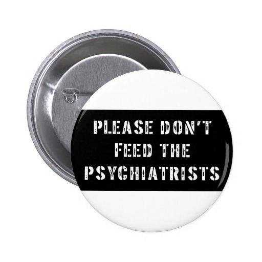 No alimente por favor a los psiquiatras pin redondo de 2 pulgadas