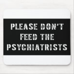 No alimente por favor a los psiquiatras alfombrilla de ratones
