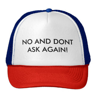 NO AND DONT ASK AGAIN TRUCKER HAT
