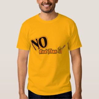 No, And Then Shirt