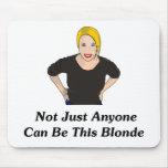 No apenas cualquier persona puede ser este Blonde Tapetes De Ratón