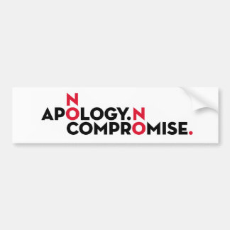 No apology no compromise Bumper Sticker