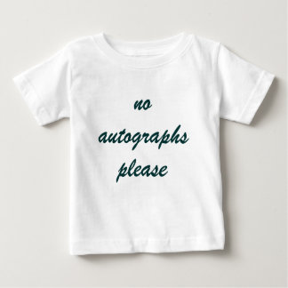 no autographs please baby T-Shirt