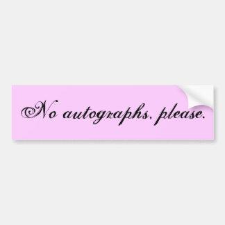 No autographs, please. bumper sticker