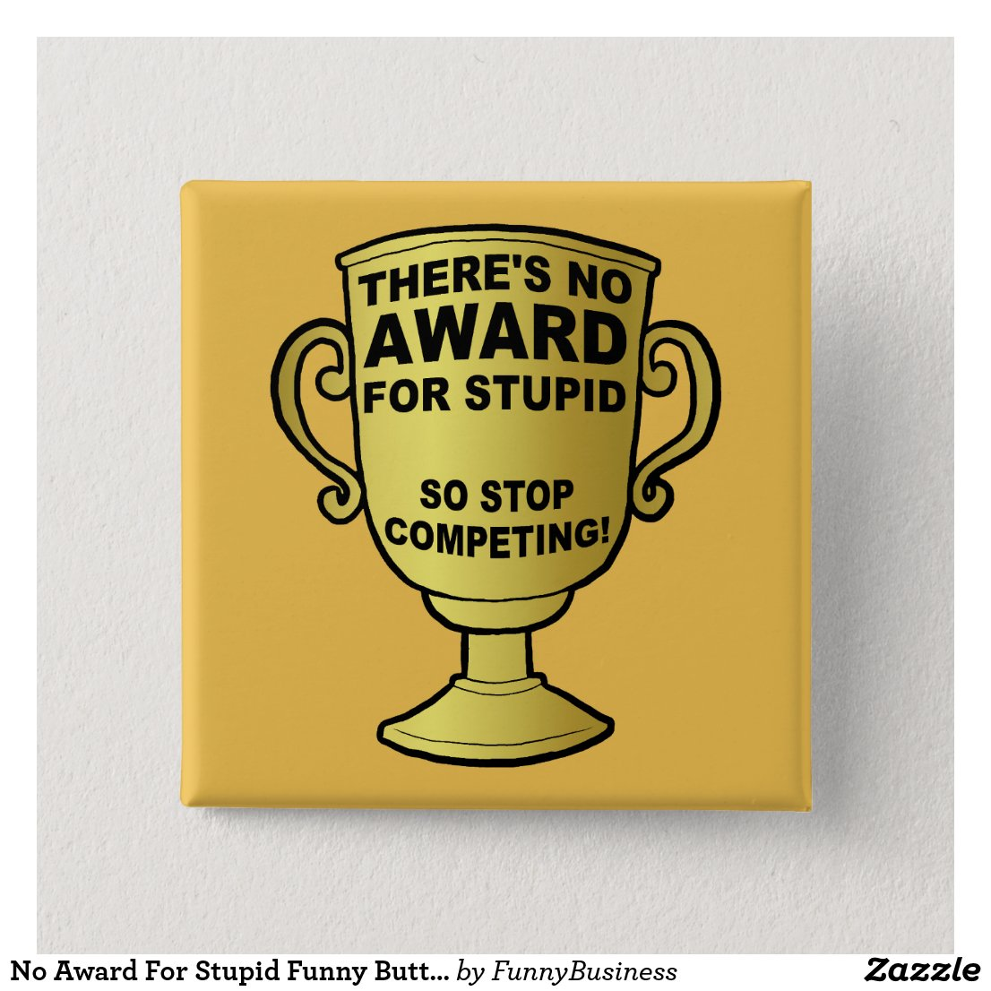 No Award For Stupid Funny Button Badge Pin