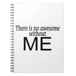 No Awesome Without Me Notebook