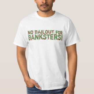 No Bailout for Banksters T-Shirt
