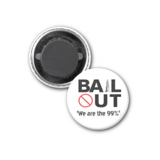 "No Bailout - ""We are the 99%"" 1 Inch Round Magnet"