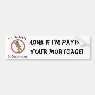 No bailouts, HONK if I'm paying YOUR mortgage! Car Bumper Sticker