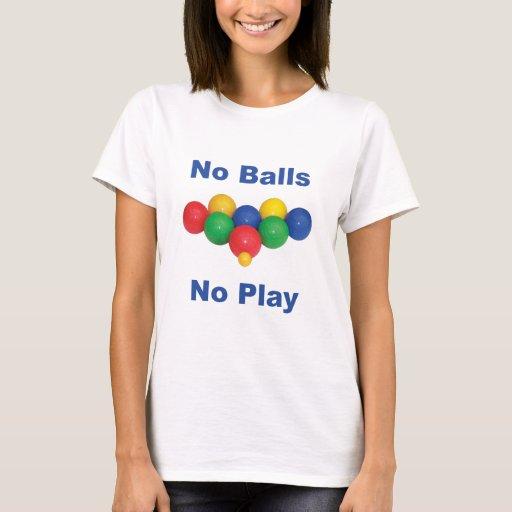 No Balls Bocce Ball T-Shirt