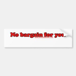 No Bargain For You T Bumper Sticker