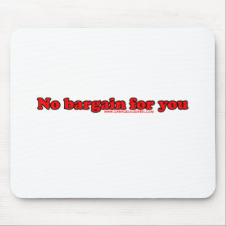No Bargain For You T Mouse Pad