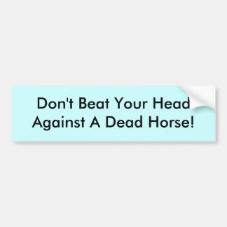 ¡No bata su cabeza contra un caballo muerto! Etiqueta De Parachoque